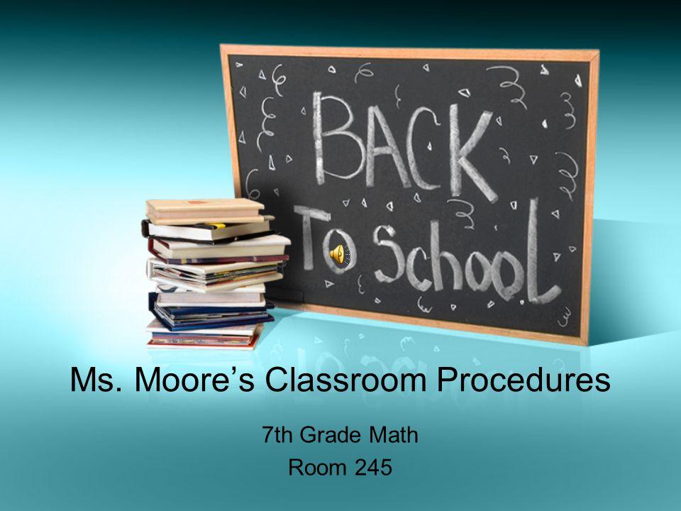 Ms. Moore's Classroom Procedures 7th Grade Math Room 245
