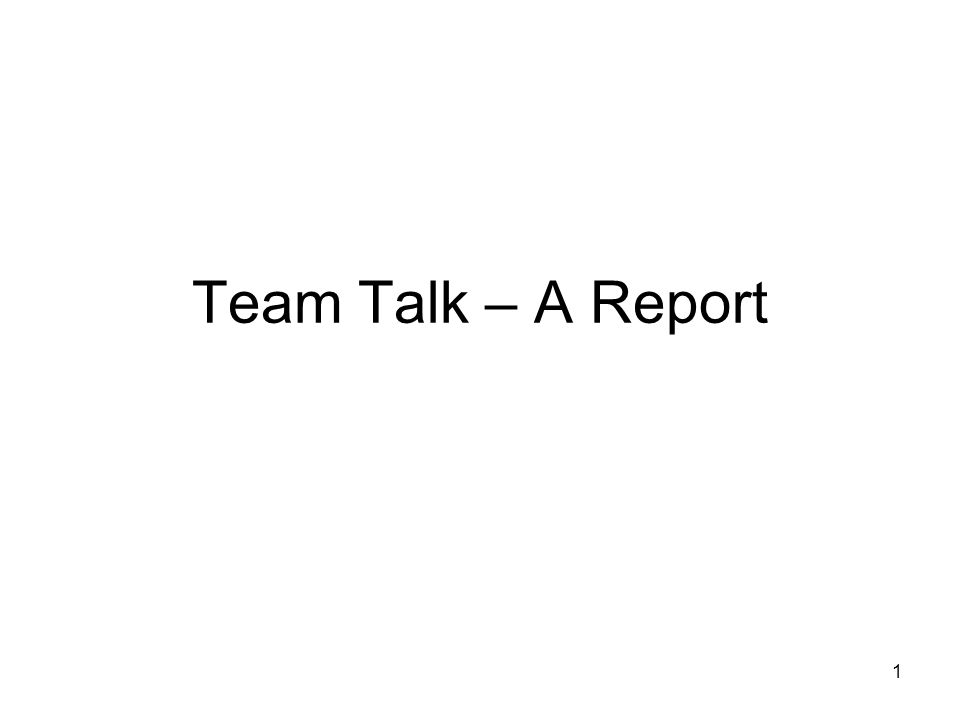 1 Team Talk – A Report