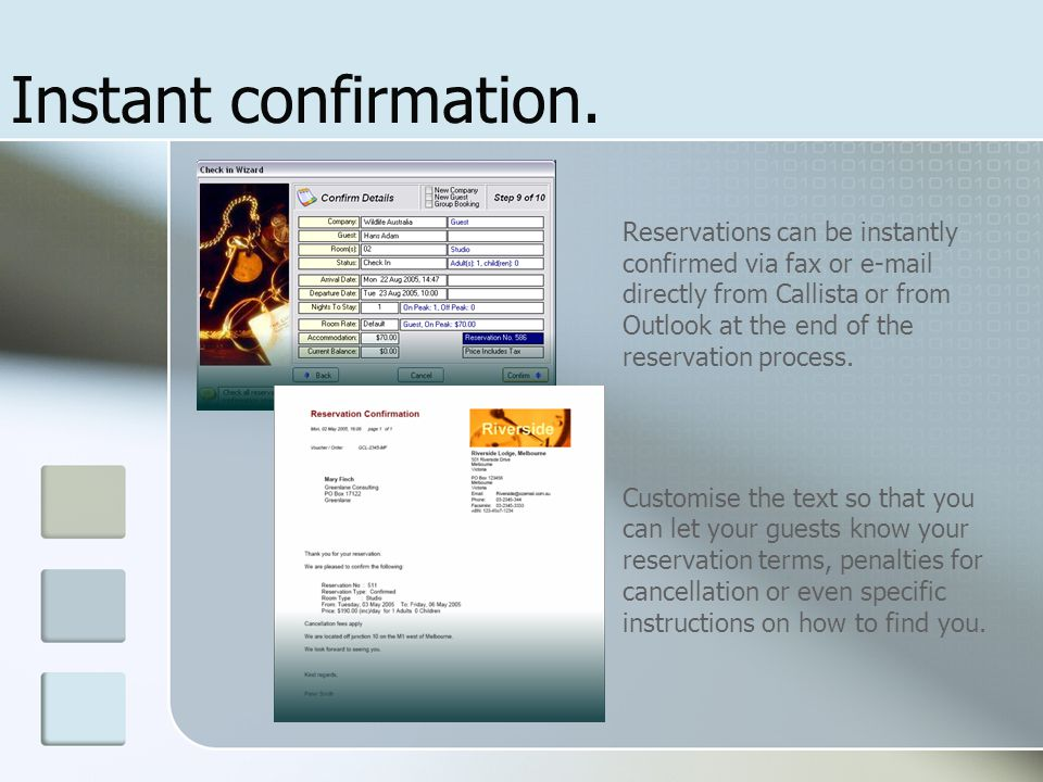 Instant confirmation. Reservations can be instantly confirmed via fax or e-mail directly from Callista or from Outlook at the end of the reservation p