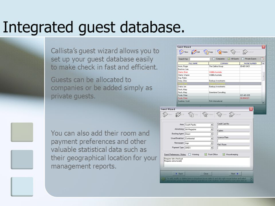 Integrated guest database. Callista's guest wizard allows you to set up your guest database easily to make check in fast and efficient. Guests can be