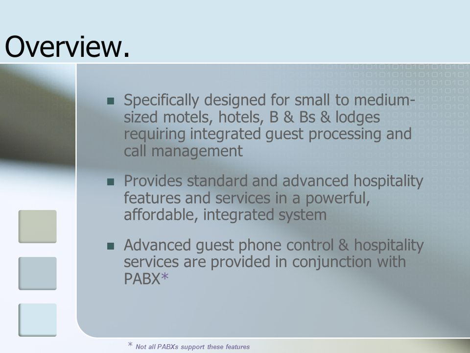 Overview. Specifically designed for small to medium- sized motels, hotels, B & Bs & lodges requiring integrated guest processing and call management P