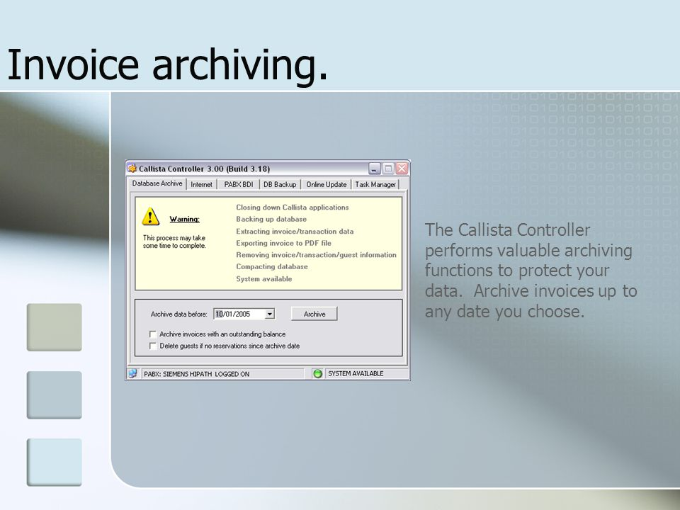 Invoice archiving. The Callista Controller performs valuable archiving functions to protect your data. Archive invoices up to any date you choose.