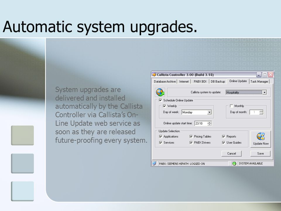 Automatic system upgrades. System upgrades are delivered and installed automatically by the Callista Controller via Callista's On- Line Update web ser