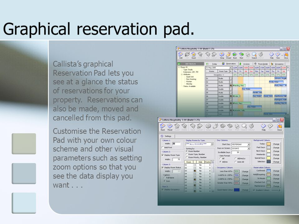 Graphical reservation pad. Callista's graphical Reservation Pad lets you see at a glance the status of reservations for your property. Reservations ca