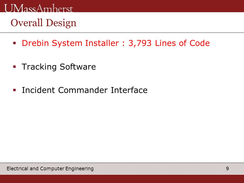 9 Electrical and Computer Engineering Overall Design  Drebin System Installer : 3,793 Lines of Code  Tracking Software  Incident Commander Interface