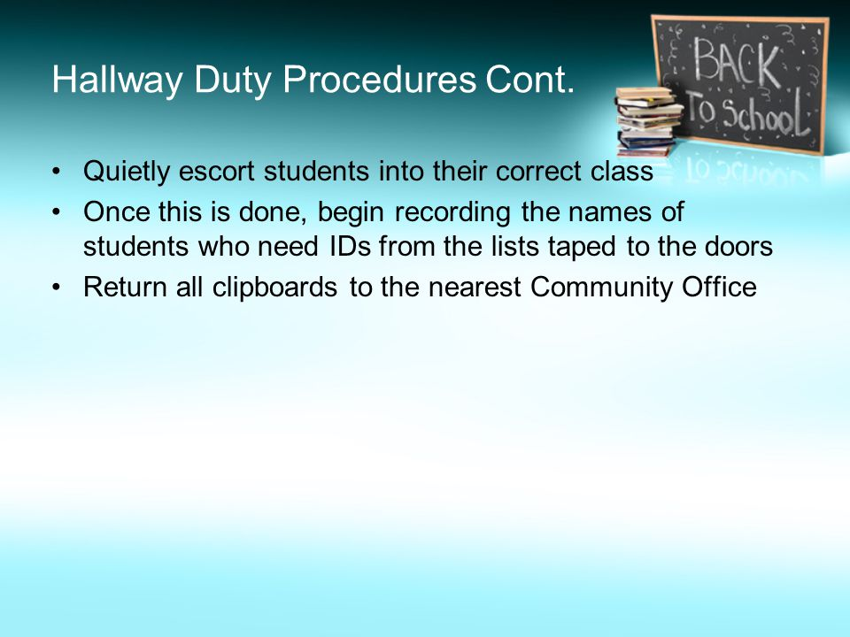 Hallway Duty Procedures Cont. Quietly escort students into their correct class Once this is done, begin recording the names of students who need IDs f