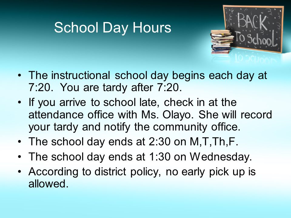 School Day Hours The instructional school day begins each day at 7:20. You are tardy after 7:20. If you arrive to school late, check in at the attenda