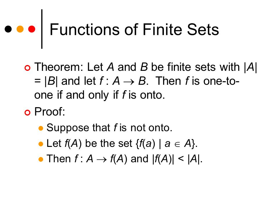 Functions of Finite Sets Theorem: Let A and B be finite sets with |A| = |B| and let f : A  B.