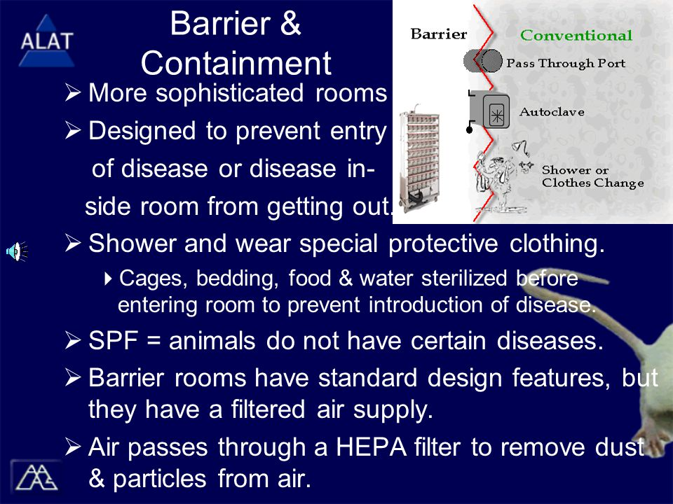 Barrier & Containment  More sophisticated rooms  Designed to prevent entry of disease or disease in- side room from getting out.