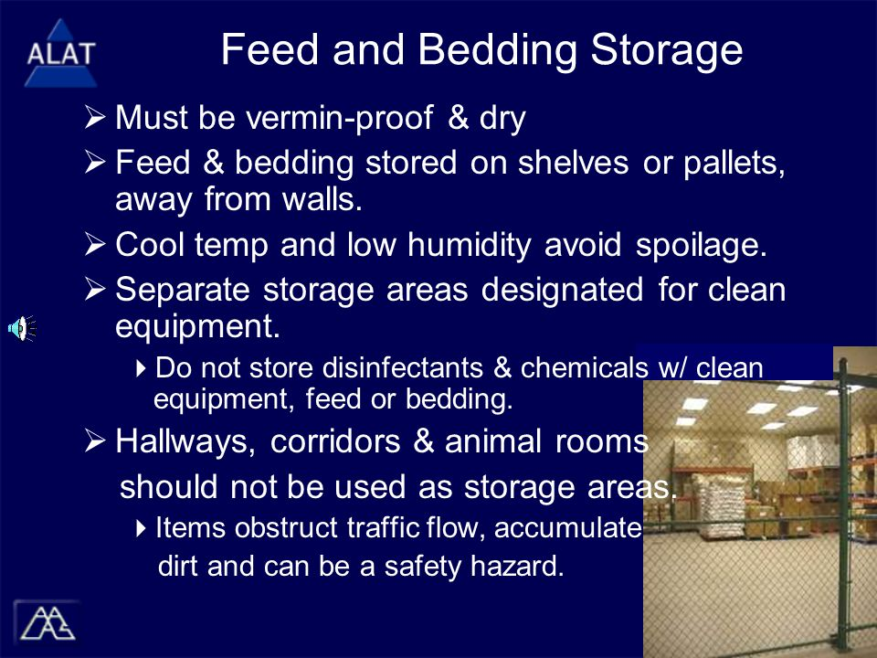 Feed and Bedding Storage  Must be vermin-proof & dry  Feed & bedding stored on shelves or pallets, away from walls.