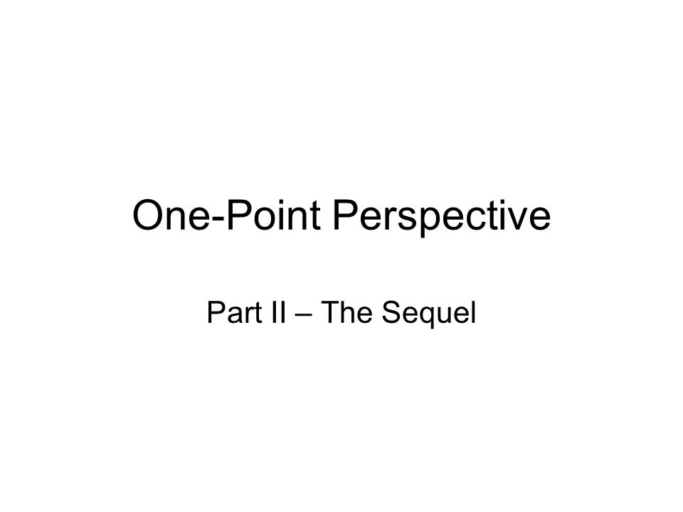 One-Point Perspective Part II – The Sequel
