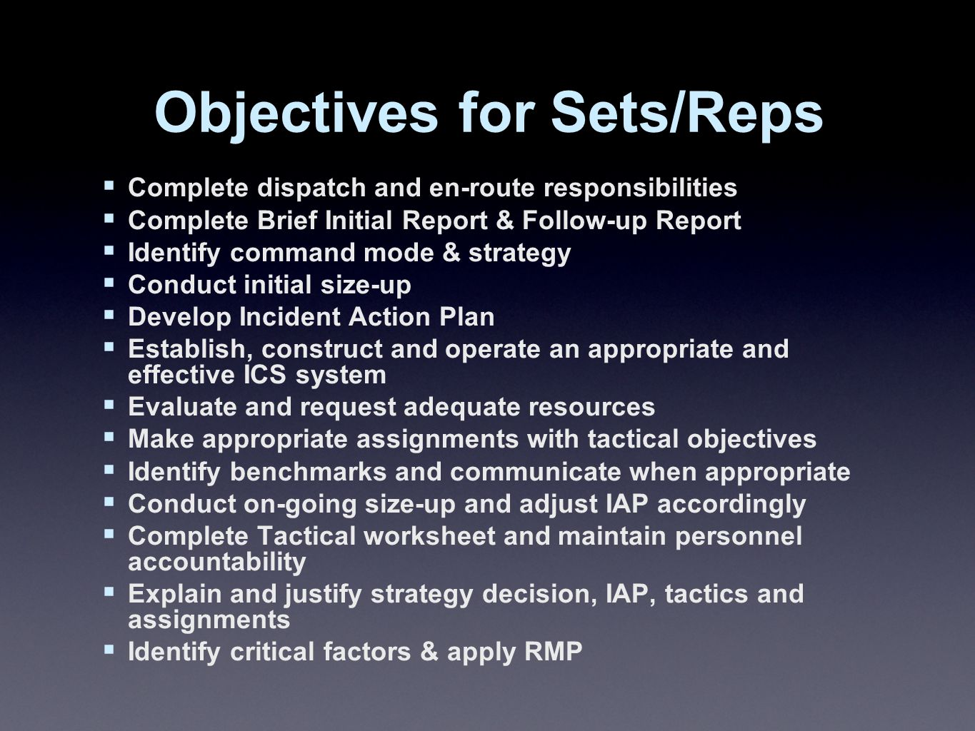 Objectives for Sets/Reps  Complete dispatch and en-route responsibilities  Complete Brief Initial Report & Follow-up Report  Identify command mode