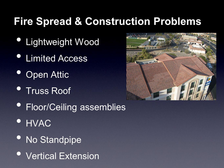 Fire Spread & Construction Problems Lightweight Wood Limited Access Open Attic Truss Roof Floor/Ceiling assemblies HVAC No Standpipe Vertical Extensio