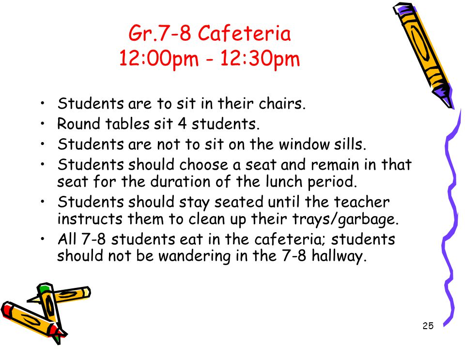 Gr.7-8 Cafeteria 12:00pm - 12:30pm Students are to sit in their chairs.