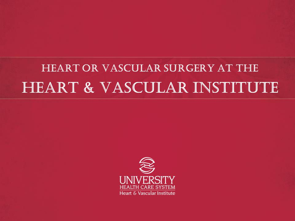 Entrance Welcome to University Hospital's Heart & Vascular Institute, a world-class facility designed specifically to meet the heart and vascular needs of this region.