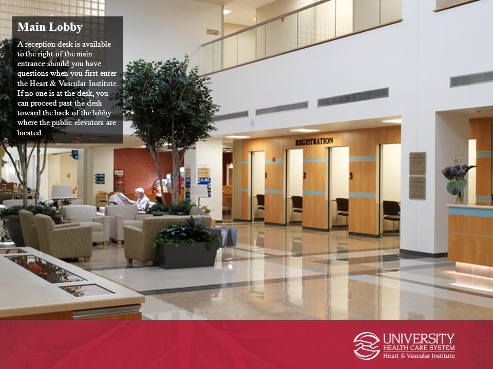 Main Lobby A reception desk is available to the right of the main entrance should you have questions when you first enter the Heart & Vascular Institu