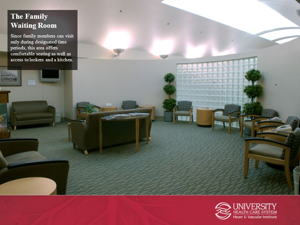 The Family Waiting Room Since family members can visit only during designated time periods, this area offers comfortable seating as well as access to