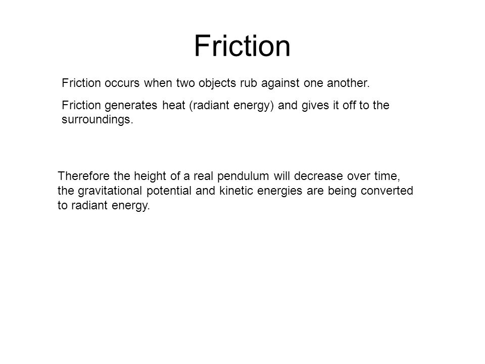 Friction Friction occurs when two objects rub against one another.