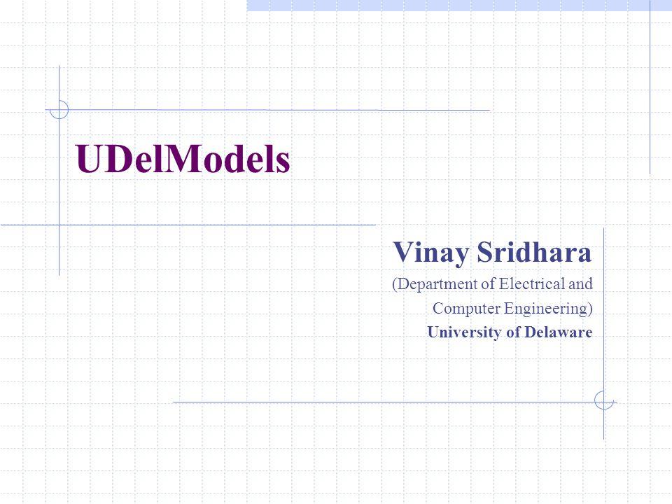 UDelModels Vinay Sridhara (Department of Electrical and Computer Engineering) University of Delaware