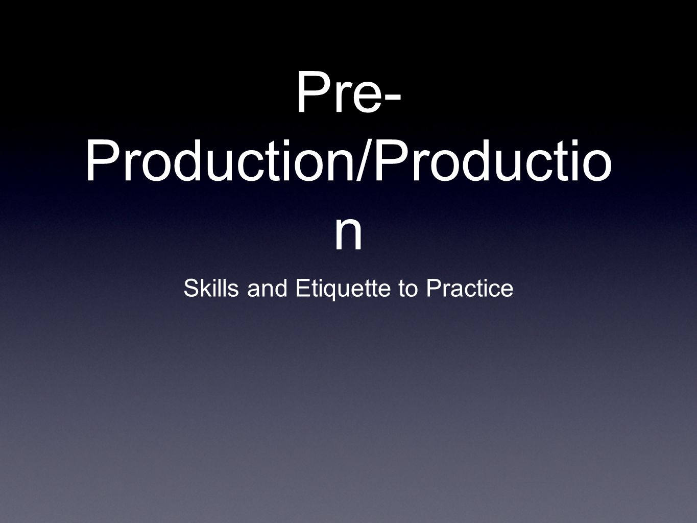 Pre- Production/Productio n Skills and Etiquette to Practice