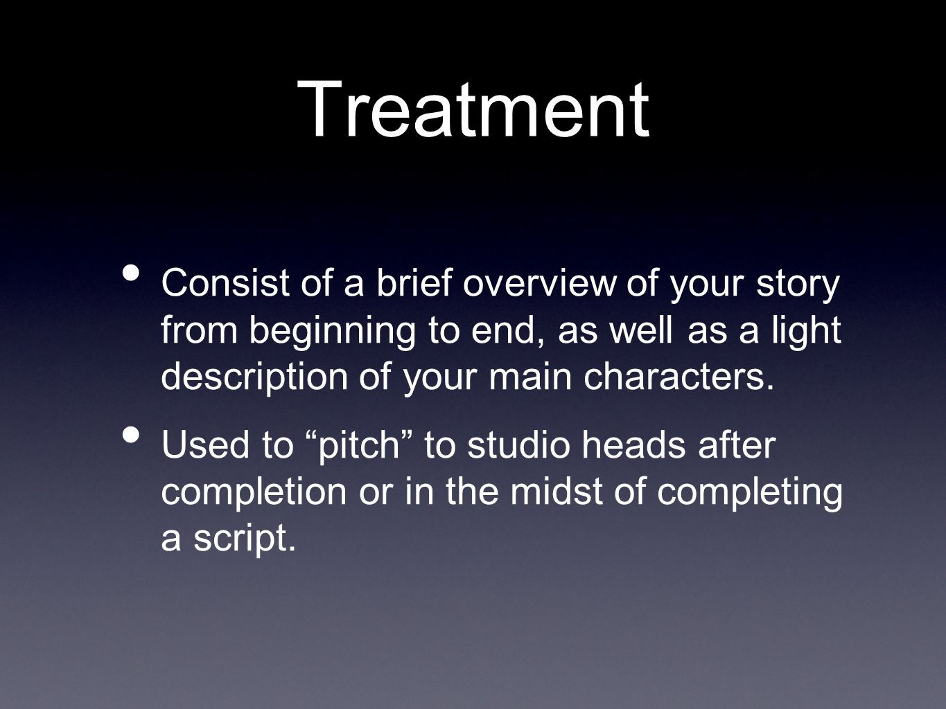 Treatment Consist of a brief overview of your story from beginning to end, as well as a light description of your main characters.