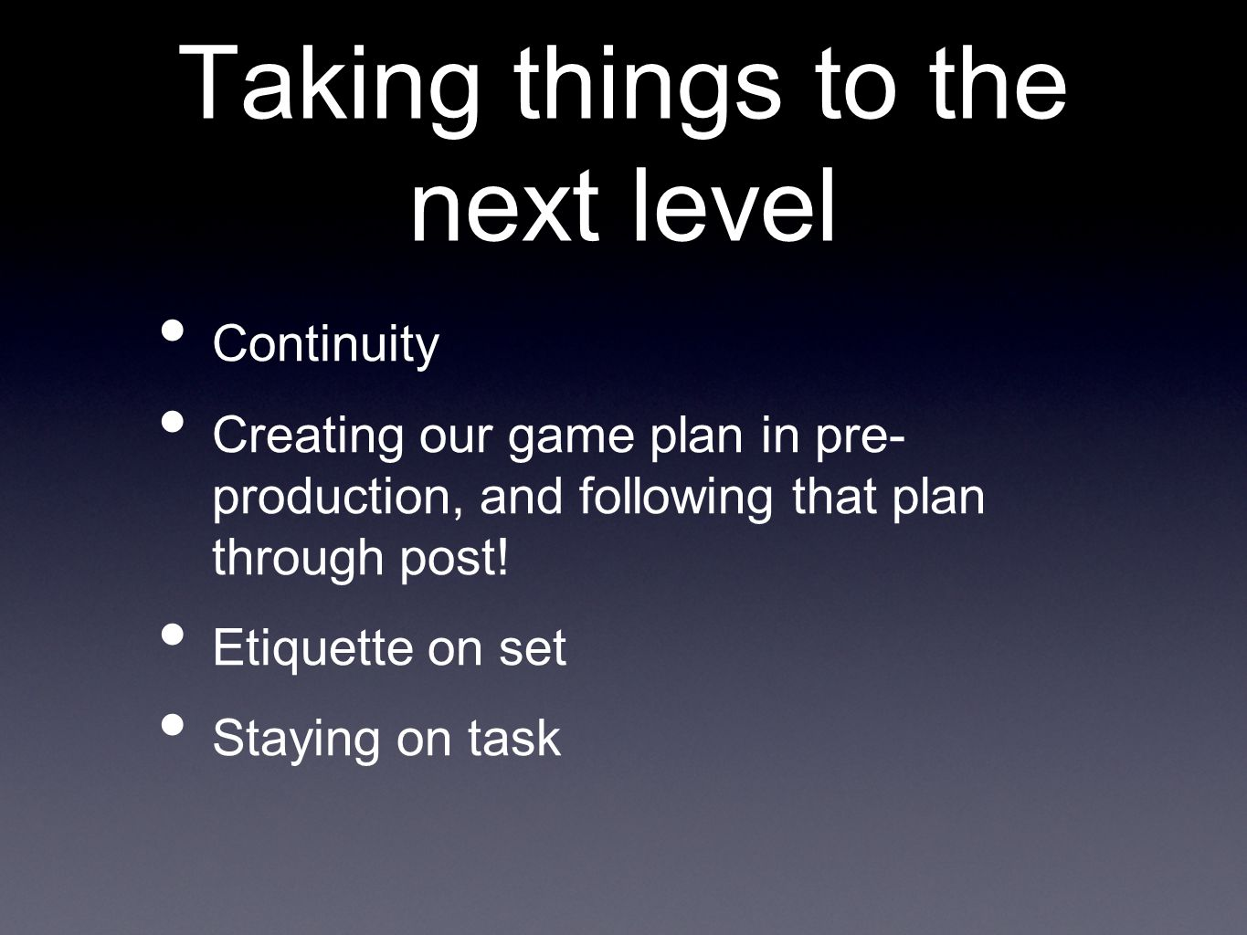 Taking things to the next level Continuity Creating our game plan in pre- production, and following that plan through post.