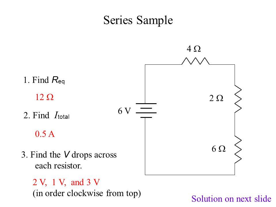 V 1 + V 2 + V 3 = V (energy losses sum to energy gained by battery) V 1 = I R 1, V 2 = I R 2, and V 3 = I R 3 ( I is a constant in series) I V R1R1 R2R2 R3R3 } V1V1 } V2V2 } V3V3 Proof of Series Formula I R 1 + I R 2 + I R 3 = I R eq ( substitution) R 1 + R 2 + R 3 = R eq ( divide through by I ) I V R eq