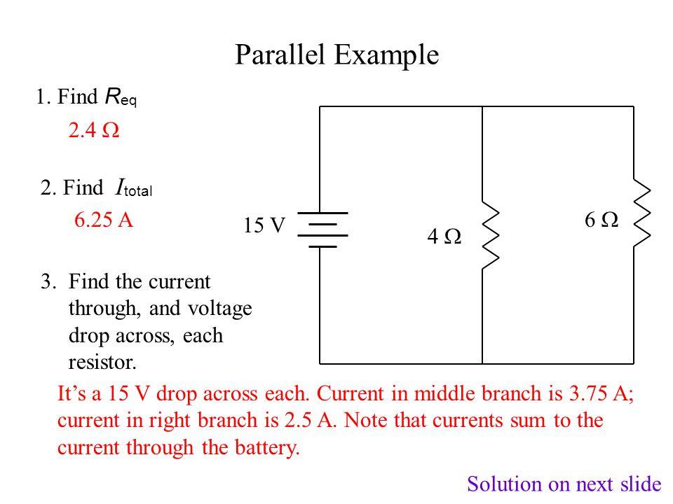 Equivalent Resistance in Parallel V I R1R1 R2R2 R3R3 I1I1 I2I2 I3I3 I 1 + I 2 + I 3 = I (currents in branches sum to current through battery ) V = I 1 R 1, V = I 2 R 2, and V = I 3 R 3 ( V is a constant in parallel) V R1R1 V R2R2 + V R3R3 V R eq + = (substitution) 1 R1R1 R2R2 + R3R3 R eq + = (divide through by V ) 1 1 1 I V R eq This formula extends to any number of resistors in parallel.