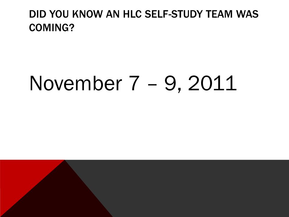 DID YOU KNOW AN HLC SELF-STUDY TEAM WAS COMING? November 7 – 9, 2011