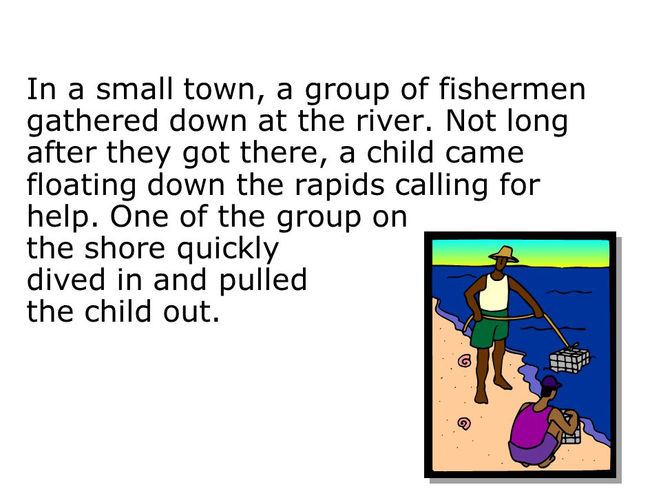 In a small town, a group of fishermen gathered down at the river.
