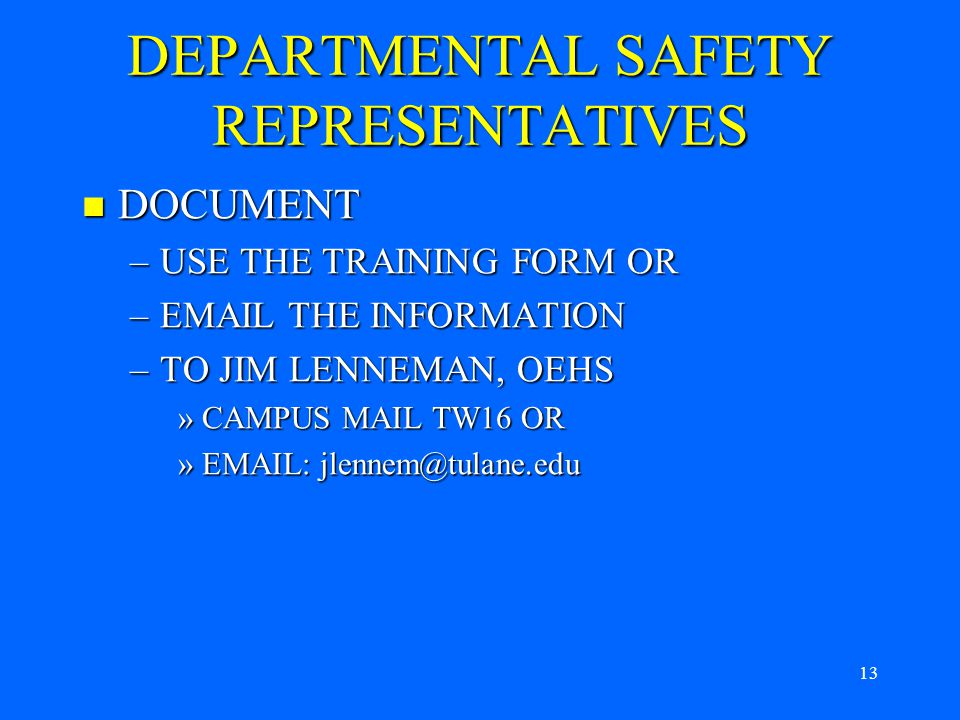 12 DEPARTMENTAL SAFETY REPRESENTATIVES PLEASE TRAIN UNIT MEMBERS ON FIRE SAFETY USING THIS MATERIAL PLEASE TRAIN UNIT MEMBERS ON FIRE SAFETY USING THIS MATERIAL TRAINING METHODS TRAINING METHODS –COPY AND DISTRIBUTE MATERIAL TO UNIT PERSONNEL –USE POWER POINT PRESENTATION TO UNIT PERSONNEL –PROVIDE CLASSROOM TRAINING IF PREFERRED –DISCUSS AT A UNIT MEETING