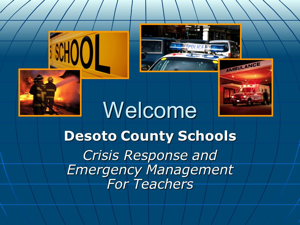 Welcome Desoto County Schools Crisis Response and Emergency Management For Teachers