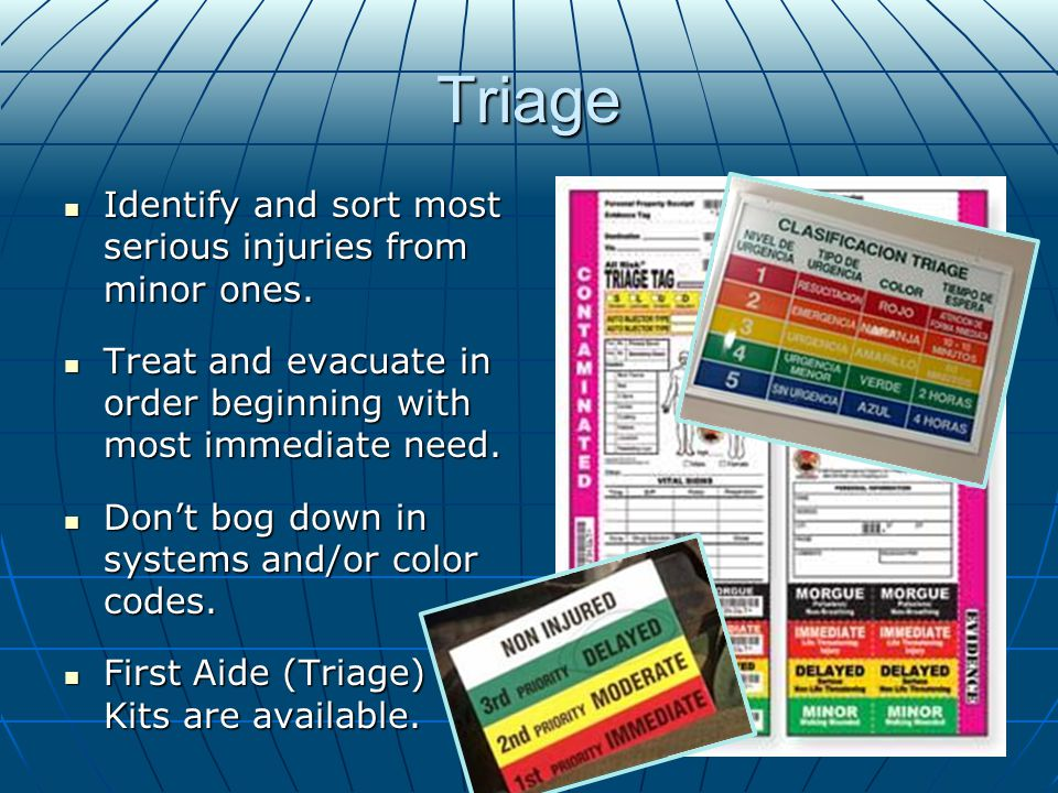 Triage Identify and sort most serious injuries from minor ones.