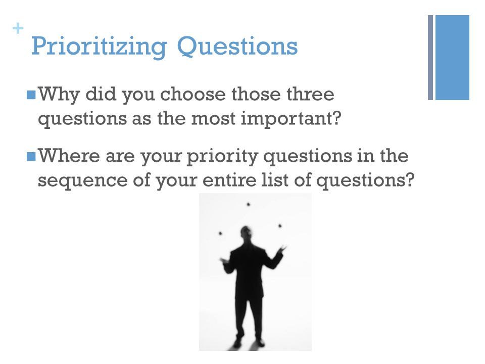 + Prioritizing Questions Why did you choose those three questions as the most important.