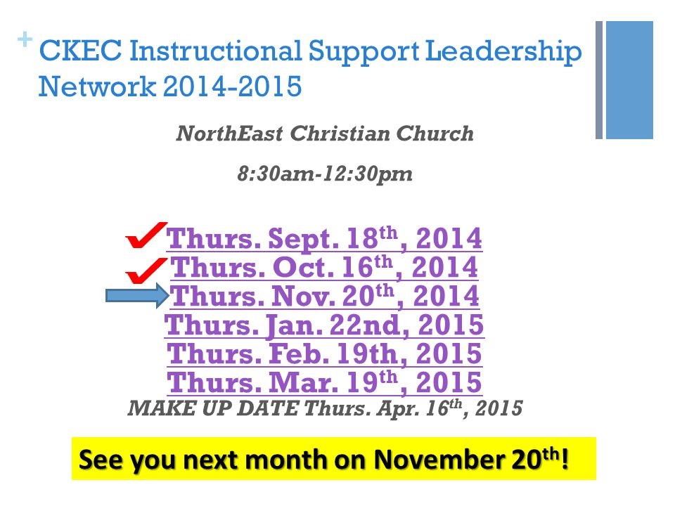 + CKEC Instructional Support Leadership Network 2014-2015 NorthEast Christian Church 8:30am-12:30pm Thurs.