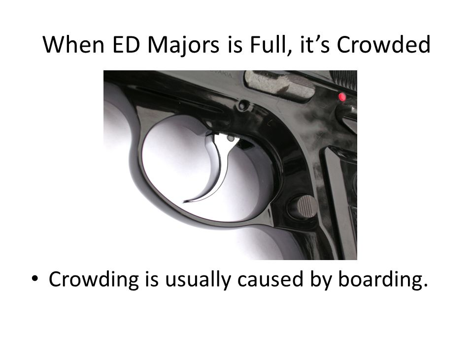 When ED Majors is Full, it's Crowded Crowding is usually caused by boarding.