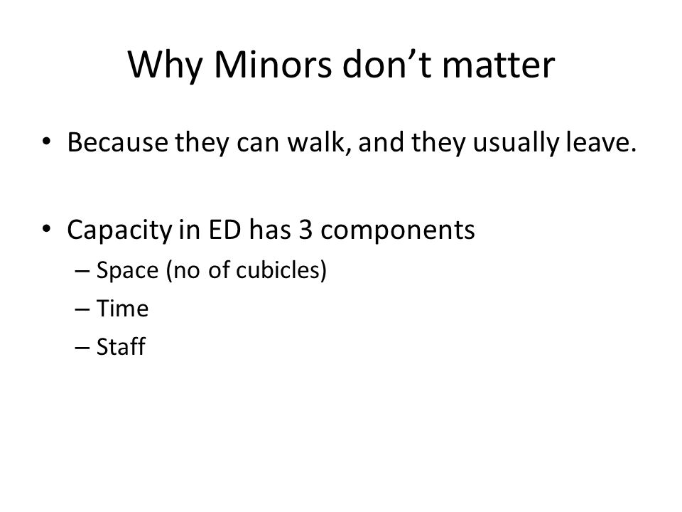 Why Minors don't matter Because they can walk, and they usually leave.