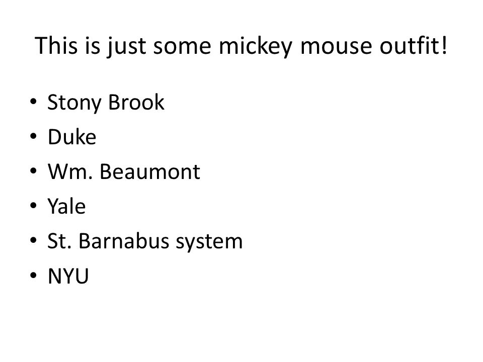This is just some mickey mouse outfit! Stony Brook Duke Wm. Beaumont Yale St. Barnabus system NYU