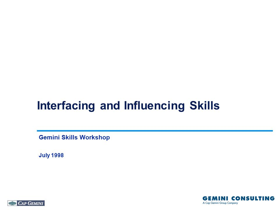 Interfacing and Influencing Skills Gemini Skills Workshop July 1998