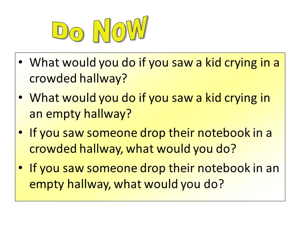 What would you do if you saw a kid crying in a crowded hallway.