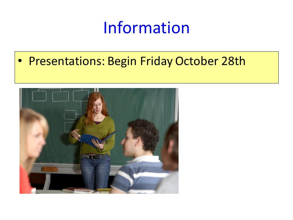 Information Presentations: Begin Friday October 28th