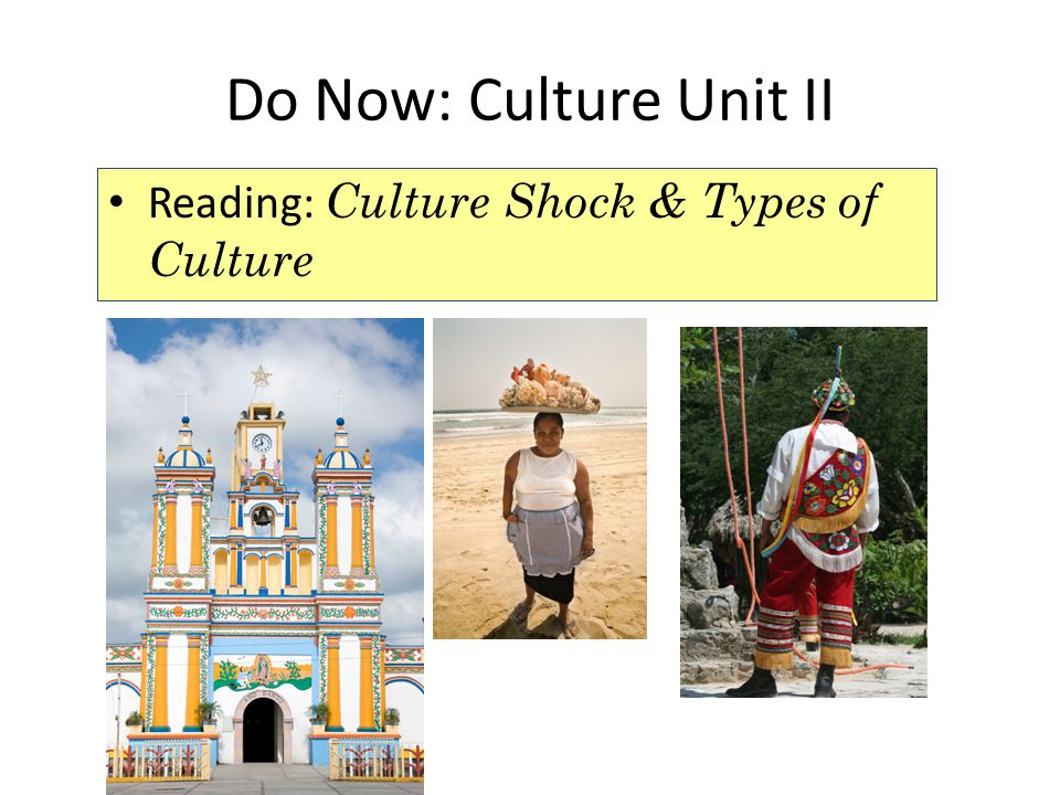 Do Now: Culture Unit II Reading: Culture Shock & Types of Culture