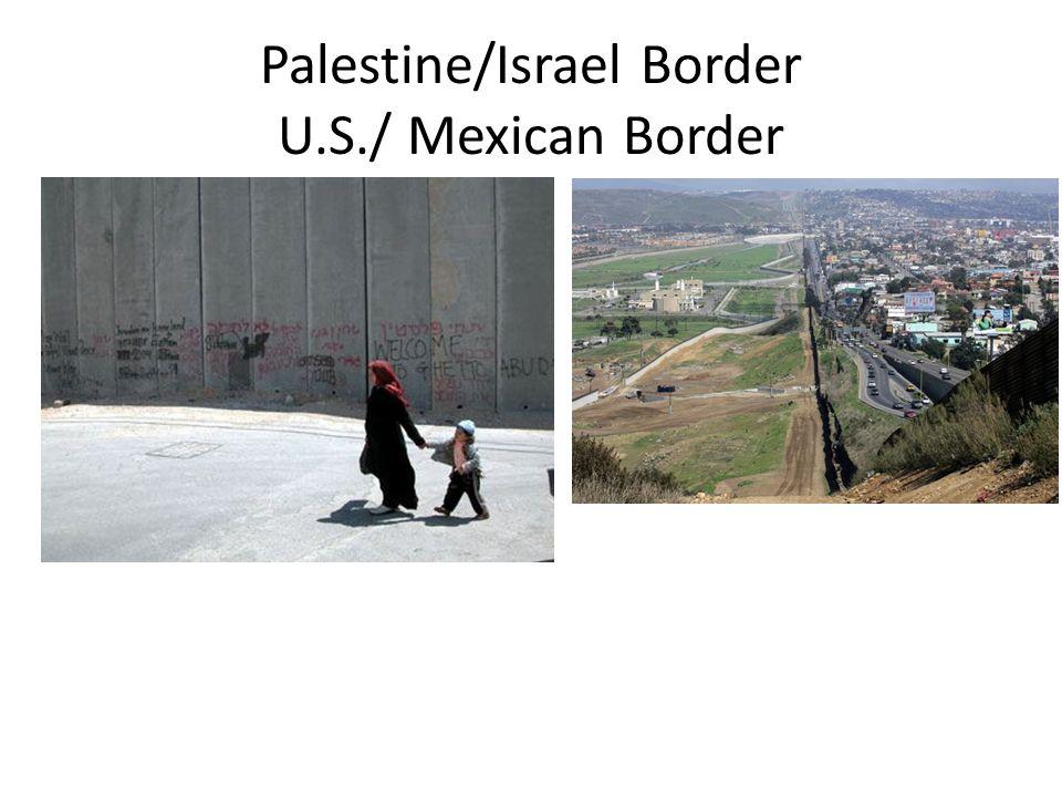 Palestine/Israel Border U.S./ Mexican Border
