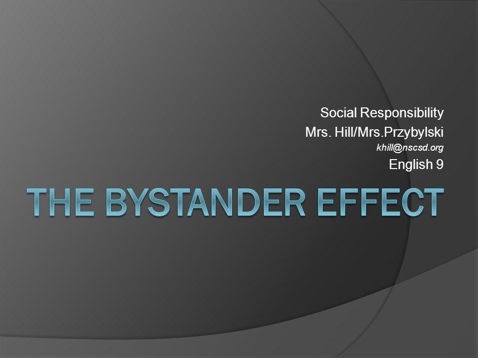 Social Responsibility Mrs. Hill/Mrs.Przybylski khill@nscsd.org English 9