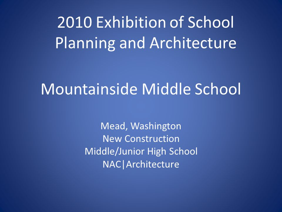 Mountainside Middle School Mead, Washington New Construction Middle/Junior High School NAC|Architecture 2010 Exhibition of School Planning and Architecture