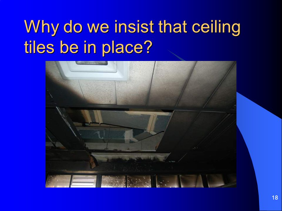 Why do we insist that ceiling tiles be in place? 18