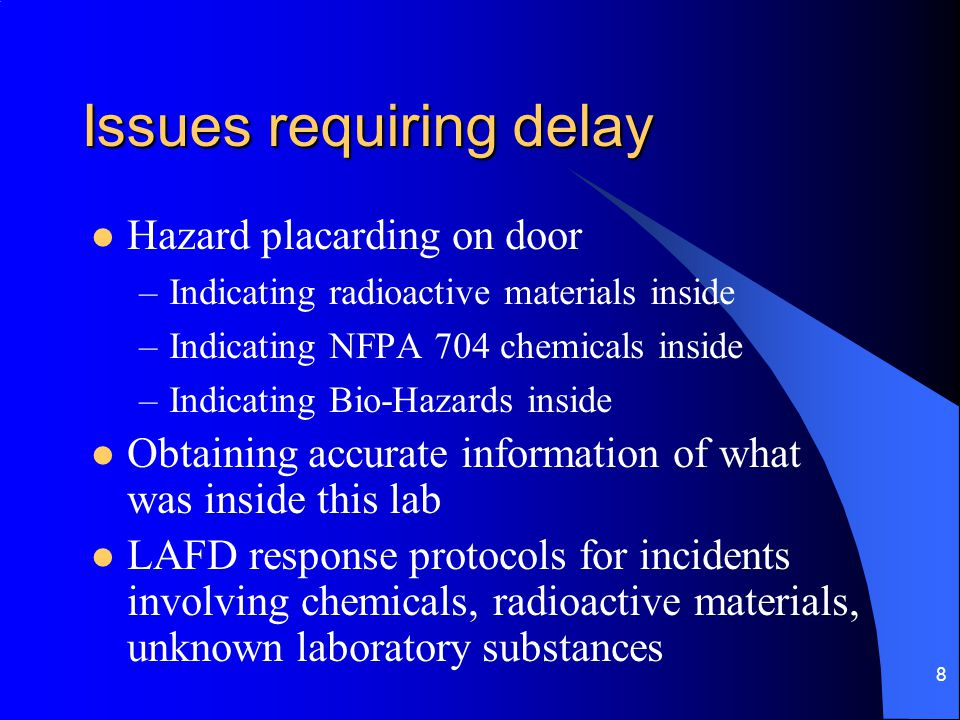 8 Issues requiring delay Hazard placarding on door –Indicating radioactive materials inside –Indicating NFPA 704 chemicals inside –Indicating Bio-Haza