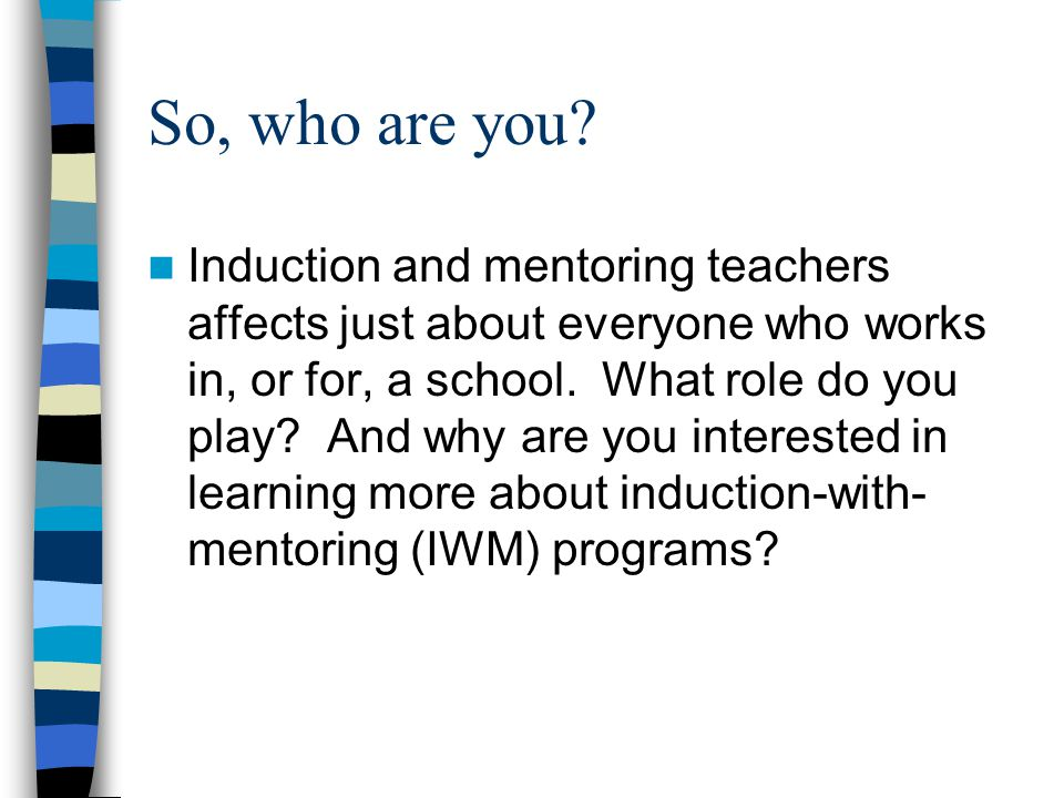 Let's start with some definitions We think about IWM as a system or a program that goes beyond 'just' mentoring new teachers.