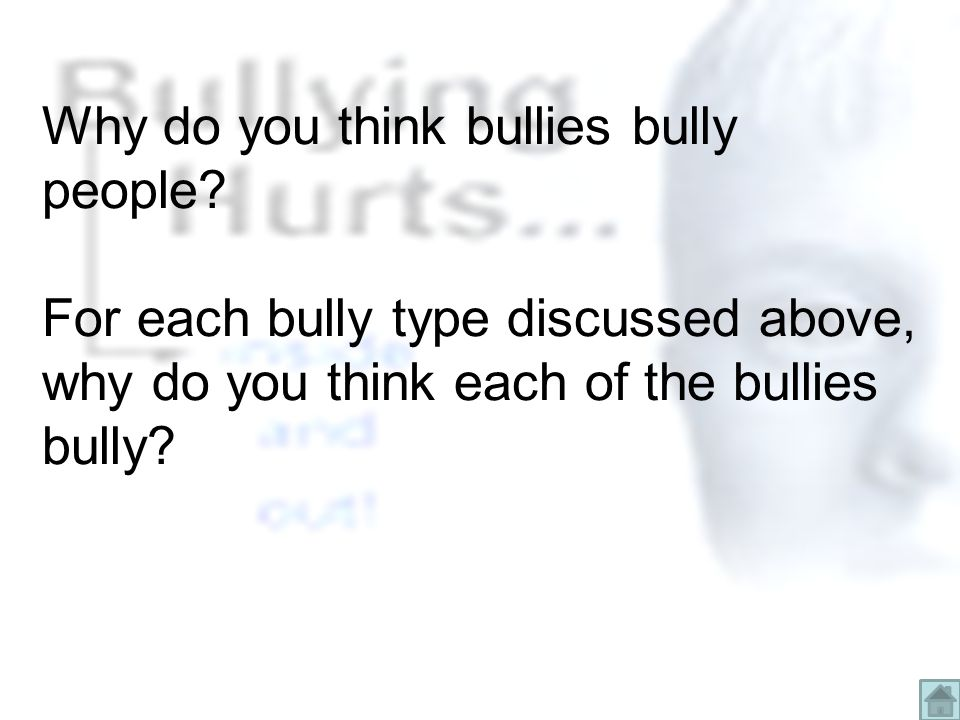 Why do you think bullies bully people.