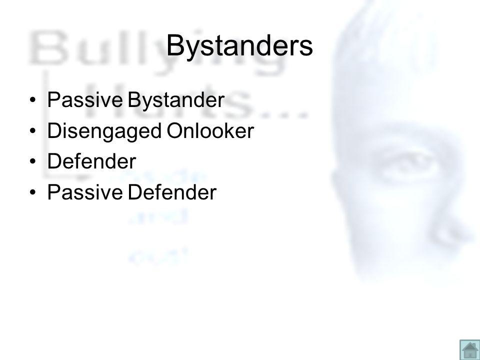 Bystanders Passive Bystander Disengaged Onlooker Defender Passive Defender